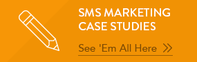 Text Message Marketing Case Studies